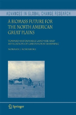 A Biomass Future for the North American Great Plains: Toward Sustainable Land Use and Mitigation of Greenhouse Wa… (Hardcover)