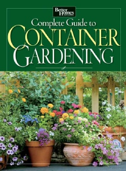 Better Homes and Gardens Complete Guide to Container Gardening (Paperback)