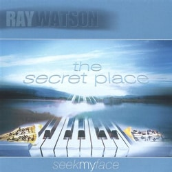 RAY WATSON - SECRET PLACE-INTIMATE PRAISE & WORSHIP 5695081