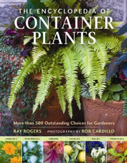 The Encyclopedia of Container Plants: More Than 500 Outstanding Choices for Gardeners (Hardcover)