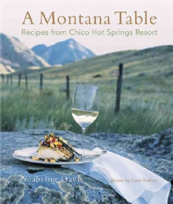 A Montana Table: Recipes from Chico Hot Springs Lodge (Hardcover)