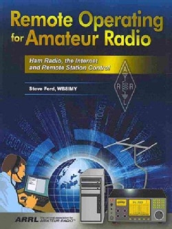 Remote Operating for Amateur Radio: Ham Radio, the Internet and Remote Station Control (Paperback)