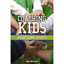 Coaching Kids: All Team Sports by Frank Duke Watts (Paperback)