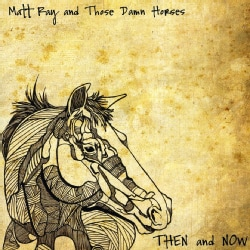 MATT & THOSE DAMN HORSES RAY - THEN & NOW 7612085