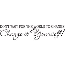 Design on Style Decorative 'Don't wait for the World to change...' Vinyl Wall Art Quote