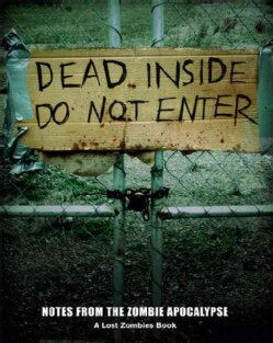 Dead Inside Do Not Enter: Notes from the Zombie Apocalypse: A Lost Zombies Book (Paperback) 7778134