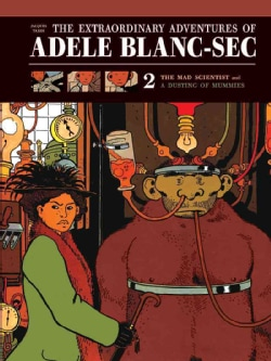 The Extraordinary Adventures of Adele Blanc-Sec 2: The Mad Scientist and Mummies on Parade (Hardcover) 7812771