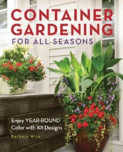 Container Gardening For All Seasons: Enjoy Year-Round Color With 101 Designs (Paperback)