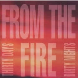 FROM THE FIRE - THIRTY DAYS DIRTY NIGHTS 8305451