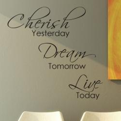 Vinyl 'Cherish Yesterday, Dream Tomorrow, Live Today' Wall Decal