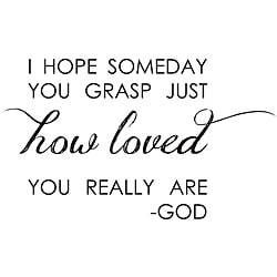 Vinyl Attraction 'I hope someday you grasp just HOW LOVED you really are - God' Vinyl Wall Art