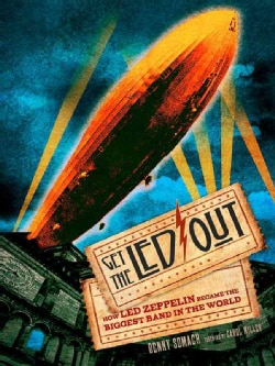 Get the Led Out: How Led Zeppelin Became the Biggest Band in the World (Hardcover)