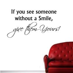 'If you see someone without a smile, give them yours' Vinyl Wall Decal