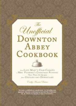 The Unofficial Downton Abbey Cookbook: From Lady Mary's Crab Canapes to Mrs. Patmore's Christmas Pudding - More T. (Hardcover)