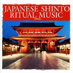 JAPANESE SHINTO RITUAL MUSIC - JAPANESE SHINTO RITUAL MUSIC