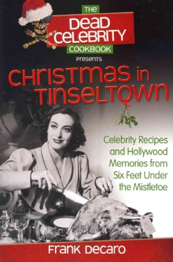 The Dead Celebrity Cookbook Presents Christmas in Tinseltown: Celebrity Recipes and Hollywood Memories from Six F. (Paperback)