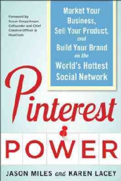 Pinterest Power: Market Your Business, Sell Your Product, and Build Your Brand on the World's Hottest Social Network (Paperback)
