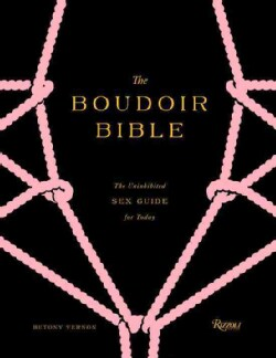 The Boudoir Bible: The Uninhibited Sex Guide for Today (Hardcover) 9184521