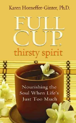 Full Cup, Thirsty Spirit: Nourishing the Soul When Life's Just Too Much (Paperback) 9289511