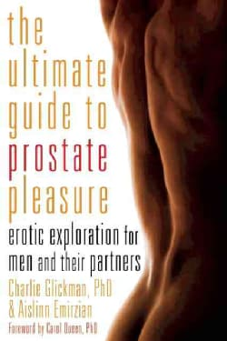 The Ultimate Guide to Prostate Pleasure: Erotic Exploration for Men and Their Partners (Paperback) 9299453