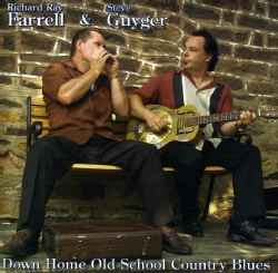 RICHARD RAY & STEVE GUYGER FARRELL - DOWN HOME OLD SCHOOL COUNTRY BLUES 9505008