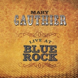 MARY GAUTHIER - LIVE AT BLUE ROCK 9809511