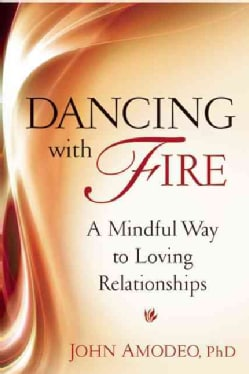 Dancing With Fire: A Mindful Way to Loving Relationships (Paperback) 10295193