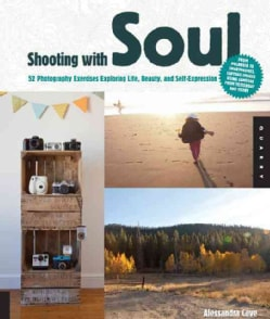 Shooting With Soul: 44 Exercises Exploring Life, Beauty, and Self-Expression (Paperback)