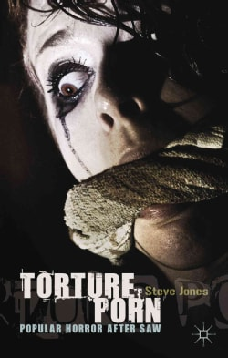 Torture Porn: Popular Horror After Saw (Hardcover) 10951807