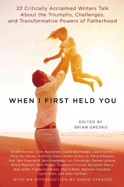When I First Held You: 22 Critically Acclaimed Writers Talk About the Triumphs, Challenges, and Transformative Po... (Paperback) 11933371