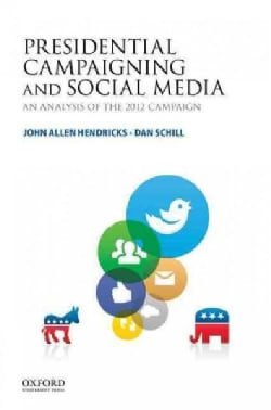 Presidential Campaigning and Social Media: An Analysis of the 2012 Campaign (Paperback)