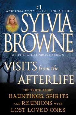 Visits From The Afterlife: The Truth About Hauntings, Spirits, and Reunions with Lost Loved Ones (Paperback) 1015190