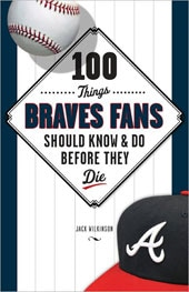 100 Things Braves Fans Should Know & Do Before They Die (Paperback)