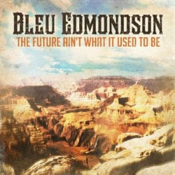 Bleu Edmondson - The  Future Ain`t What It Used to Be *