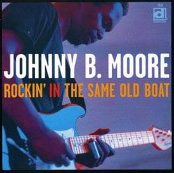 Johnny B. Moore - Rockin` In The Same Old Boat *