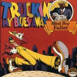 Blind Boy Fuller - Truckin` My Blues Away