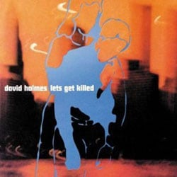 David Holmes - Let`s Get Killed