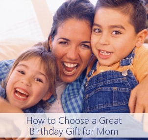 How to Choose a Great Birthday Gift for Mom