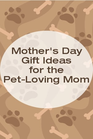Mother's Day Gift Ideas for the Pet-Loving Mom