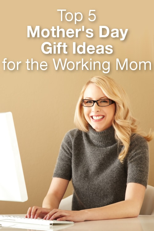 Top 5 Mother's Day Gift Ideas for the Working Mom