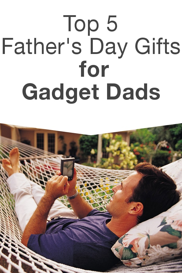 Top 5 Father's Day Gifts for Gadget Dads