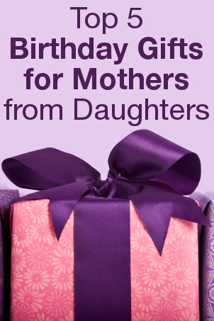 Top 5 Birthday Gifts for Mothers from Daughters