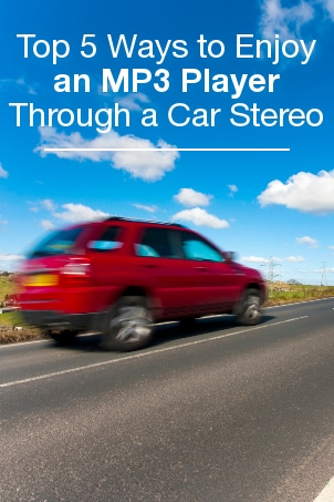 Top 5 Ways to Enjoy an MP3 Player Through a Car Stereo